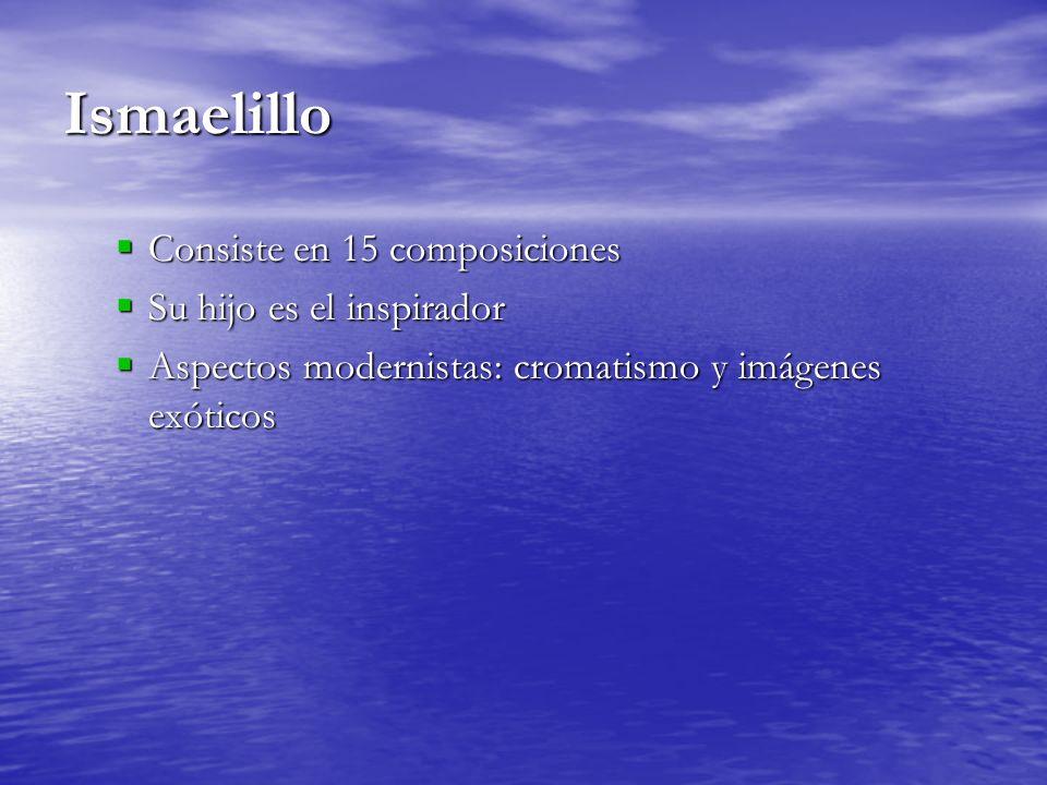 Ismaelillo Consiste en 15 composiciones Consiste en 15 composiciones Su hijo es el inspirador Su hijo es el inspirador Aspectos modernistas: cromatismo y imágenes exóticos Aspectos modernistas: cromatismo y imágenes exóticos