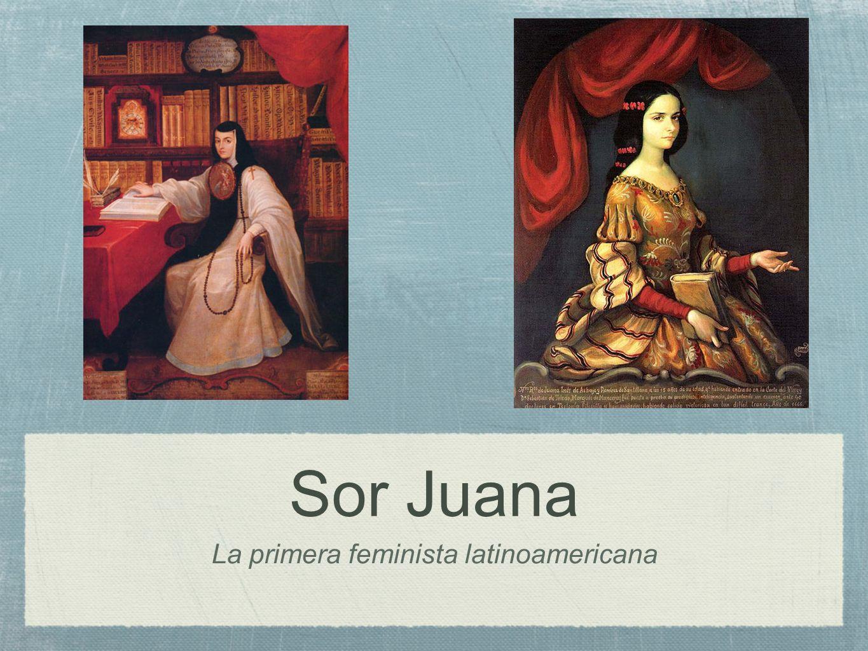 Sor Juana La primera feminista latinoamericana