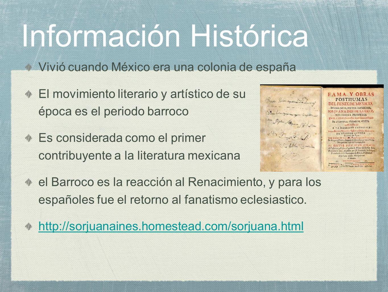 Información Histórica Vivió cuando México era una colonia de españa El movimiento literario y artístico de su época es el periodo barroco Es considera