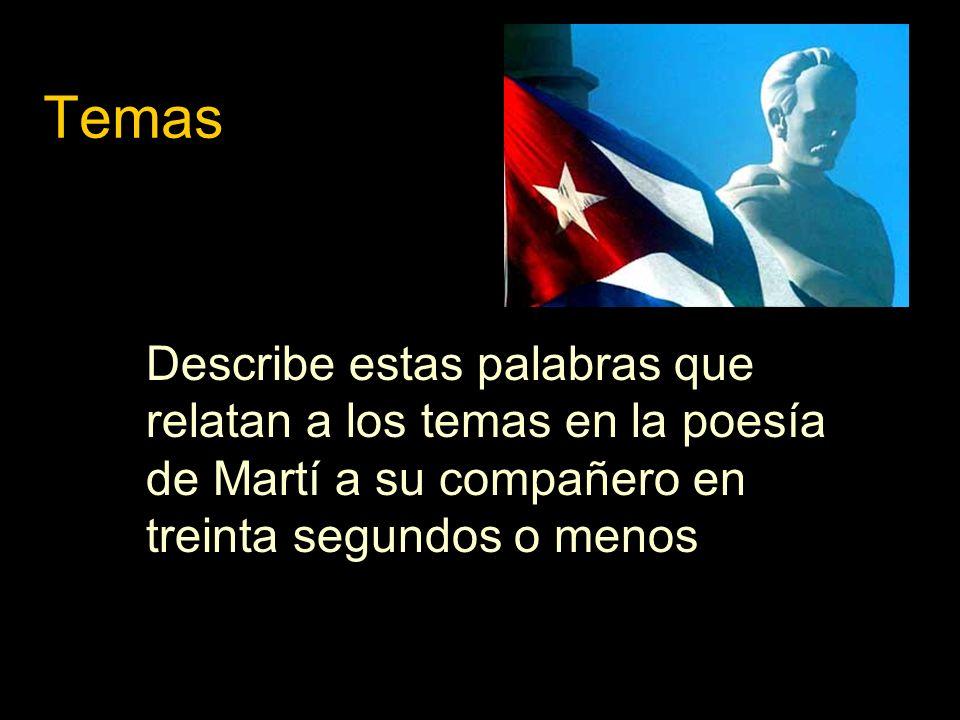 Temas Describe estas palabras que relatan a los temas en la poesía de Martí a su compañero en treinta segundos o menos