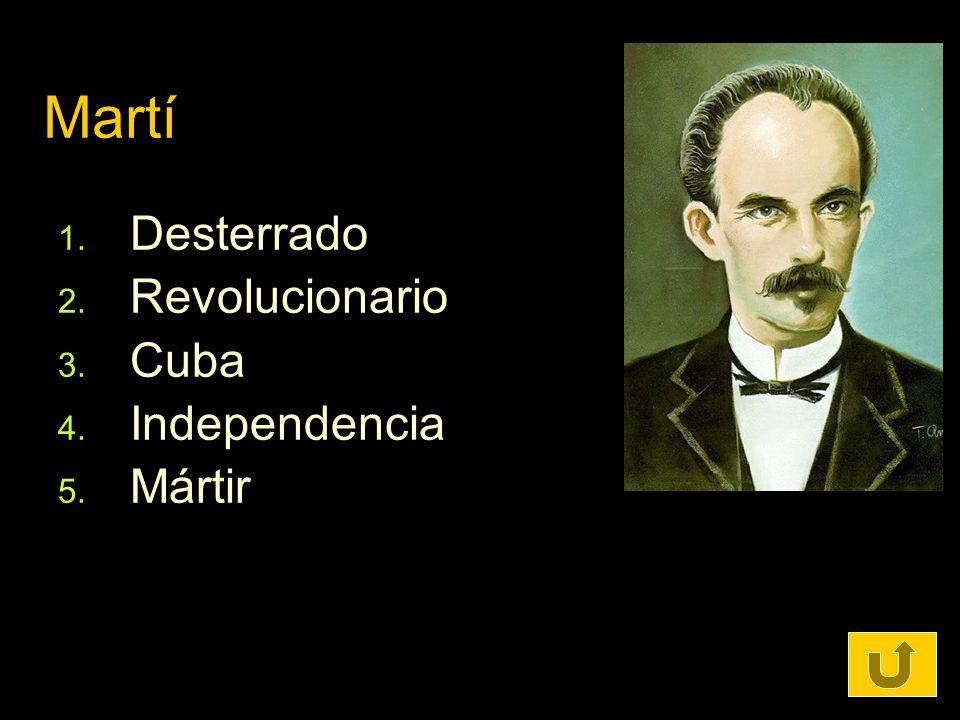 Martí 1. Desterrado 2. Revolucionario 3. Cuba 4. Independencia 5. Mártir