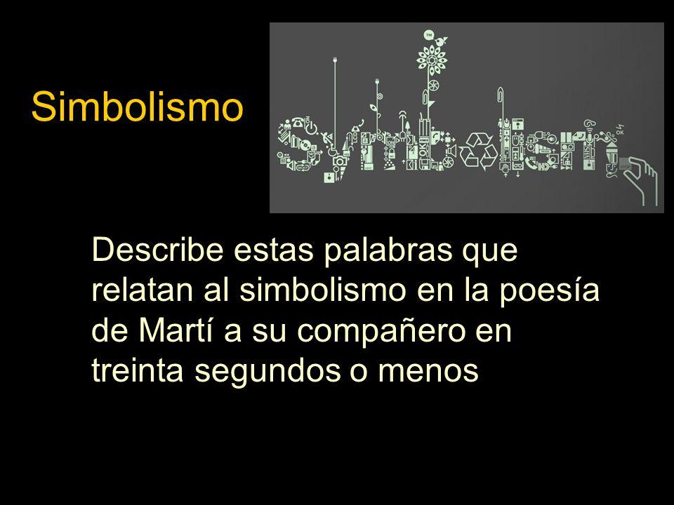 Simbolismo Describe estas palabras que relatan al simbolismo en la poesía de Martí a su compañero en treinta segundos o menos