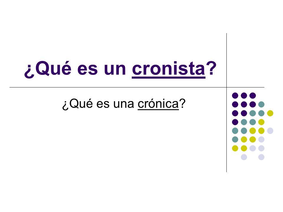 ¿Qué es un cronista? ¿Qué es una crónica?