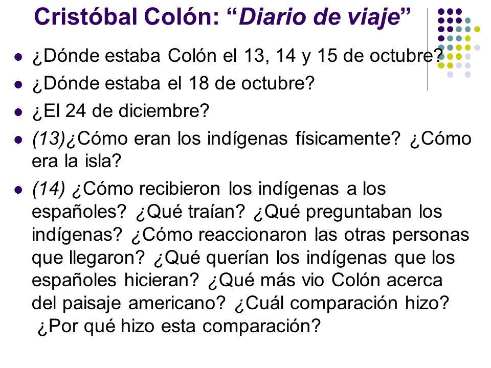 Cristóbal Colón: Diario de viaje ¿Dónde estaba Colón el 13, 14 y 15 de octubre? ¿Dónde estaba el 18 de octubre? ¿El 24 de diciembre? (13)¿Cómo eran lo