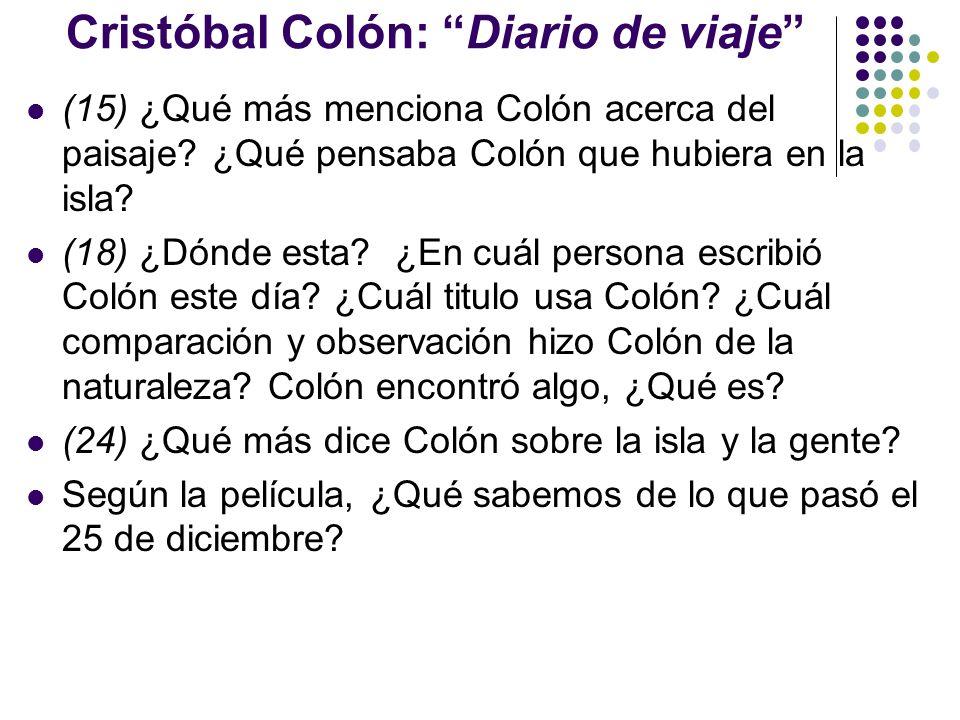 Cristóbal Colón: Diario de viaje (15) ¿Qué más menciona Colón acerca del paisaje? ¿Qué pensaba Colón que hubiera en la isla? (18) ¿Dónde esta? ¿En cuá