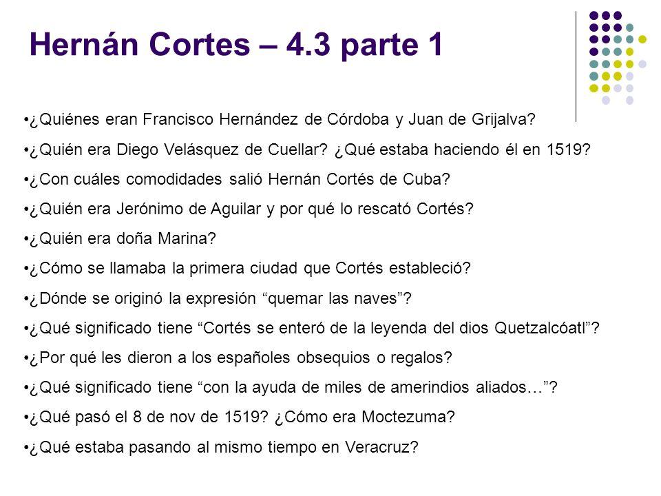 Hernán Cortes – 4.3 parte 1 ¿Quiénes eran Francisco Hernández de Córdoba y Juan de Grijalva? ¿Quién era Diego Velásquez de Cuellar? ¿Qué estaba hacien