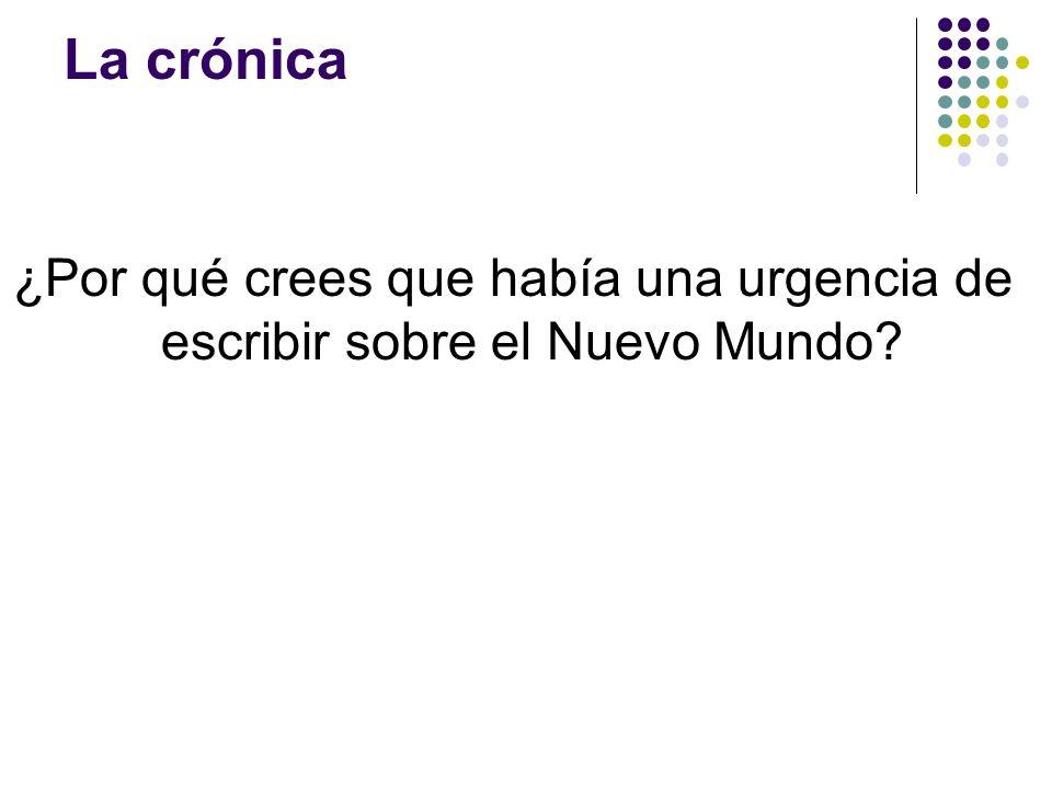 La crónica ¿Por qué crees que había una urgencia de escribir sobre el Nuevo Mundo?
