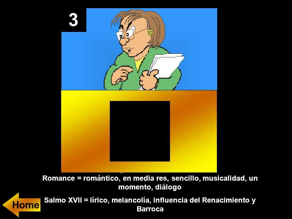 3 Romance = romántico, en media res, sencillo, musicalidad, un momento, diálogo Salmo XVII = lírico, melancolía, influencia del Renacimiento y Barroca Home
