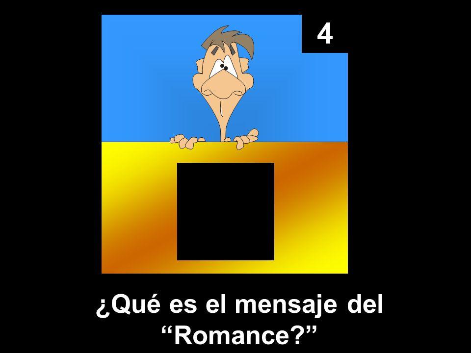 4 ¿Qué es el mensaje del Romance?