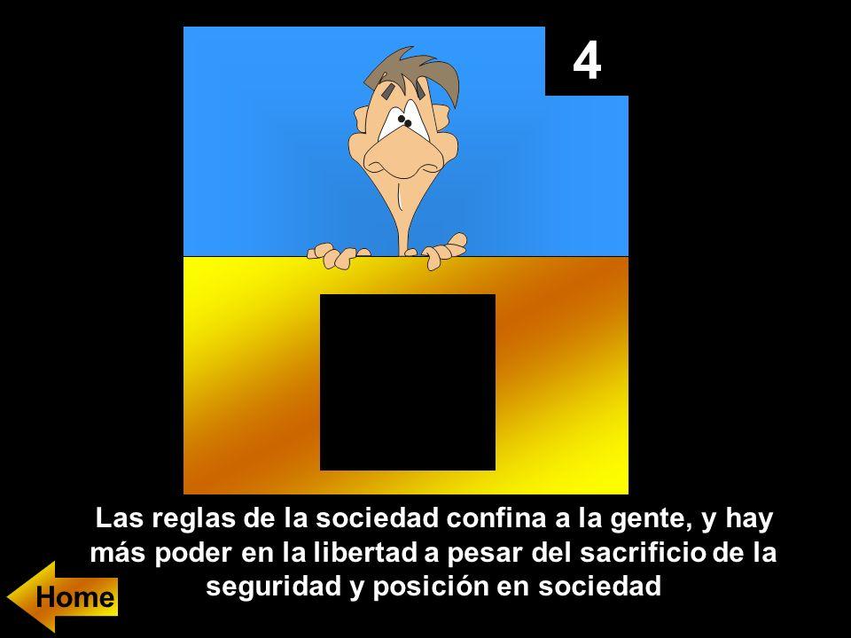 4 Las reglas de la sociedad confina a la gente, y hay más poder en la libertad a pesar del sacrificio de la seguridad y posición en sociedad Home