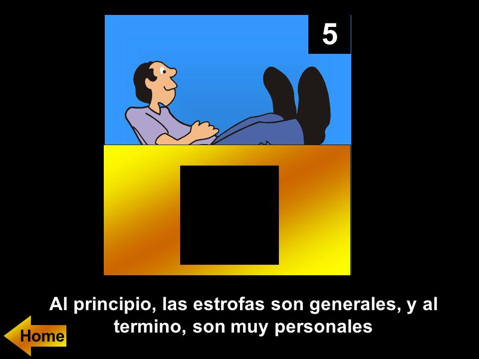 5 Al principio, las estrofas son generales, y al termino, son muy personales