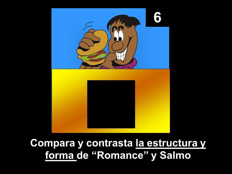 6 Compara y contrasta la estructura y forma de Romance y Salmo