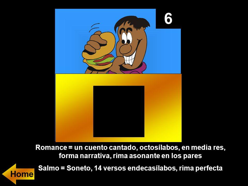 6 Romance = un cuento cantado, octosílabos, en media res, forma narrativa, rima asonante en los pares Salmo = Soneto, 14 versos endecasílabos, rima perfecta Home