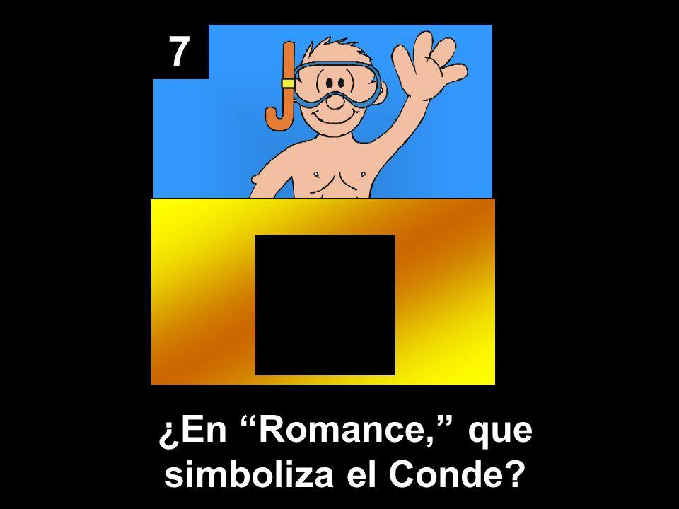 7 ¿En Romance, que simboliza el Conde?