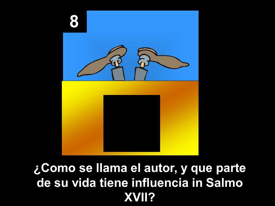 8 ¿Como se llama el autor, y que parte de su vida tiene influencia in Salmo XVII?