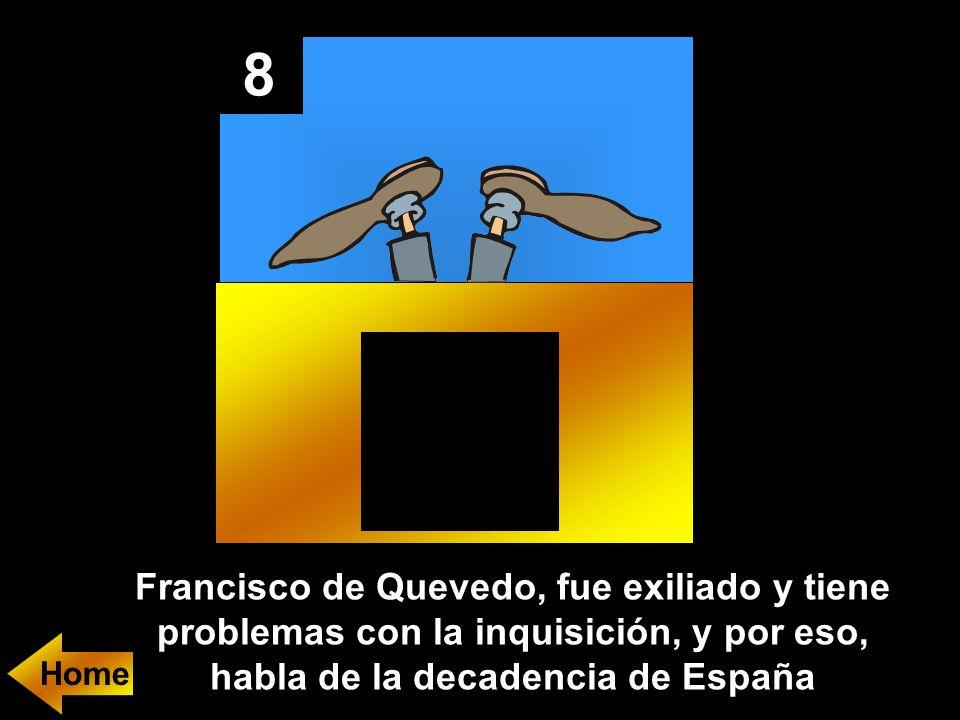 8 Francisco de Quevedo, fue exiliado y tiene problemas con la inquisición, y por eso, habla de la decadencia de España
