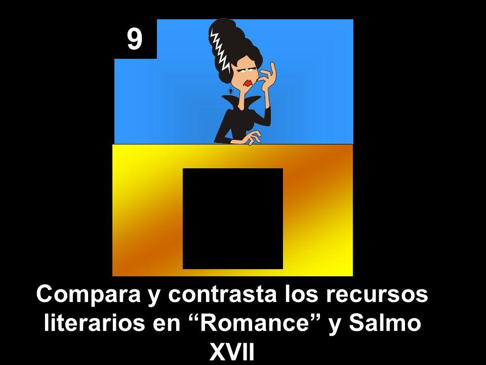 9 Compara y contrasta los recursos literarios en Romance y Salmo XVII