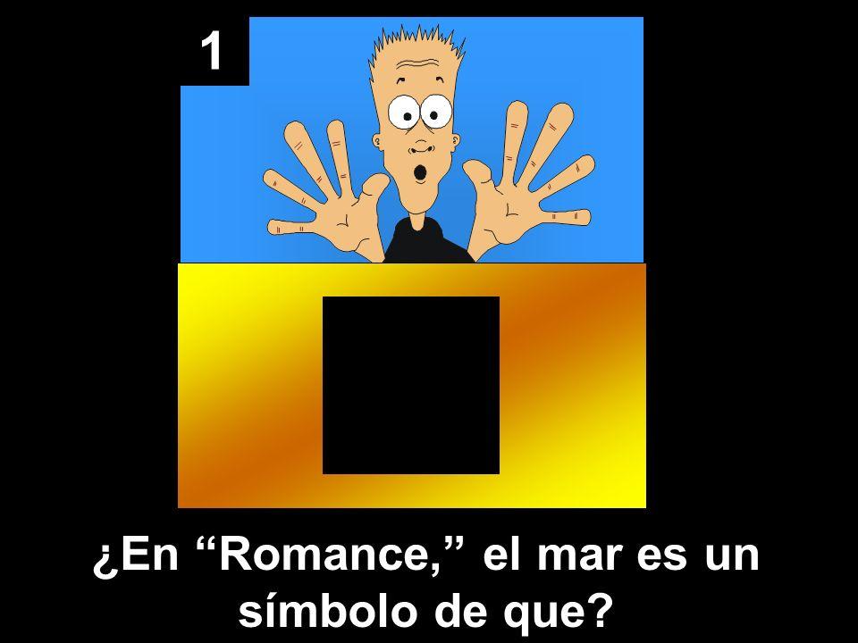 1 ¿En Romance, el mar es un símbolo de que?