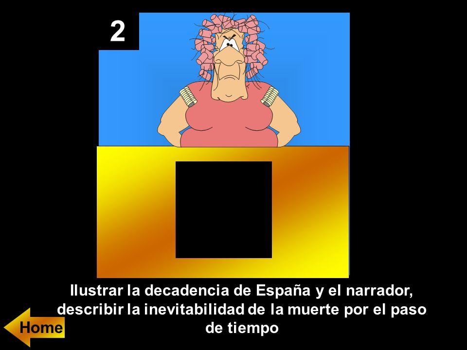 2 Ilustrar la decadencia de España y el narrador, describir la inevitabilidad de la muerte por el paso de tiempo