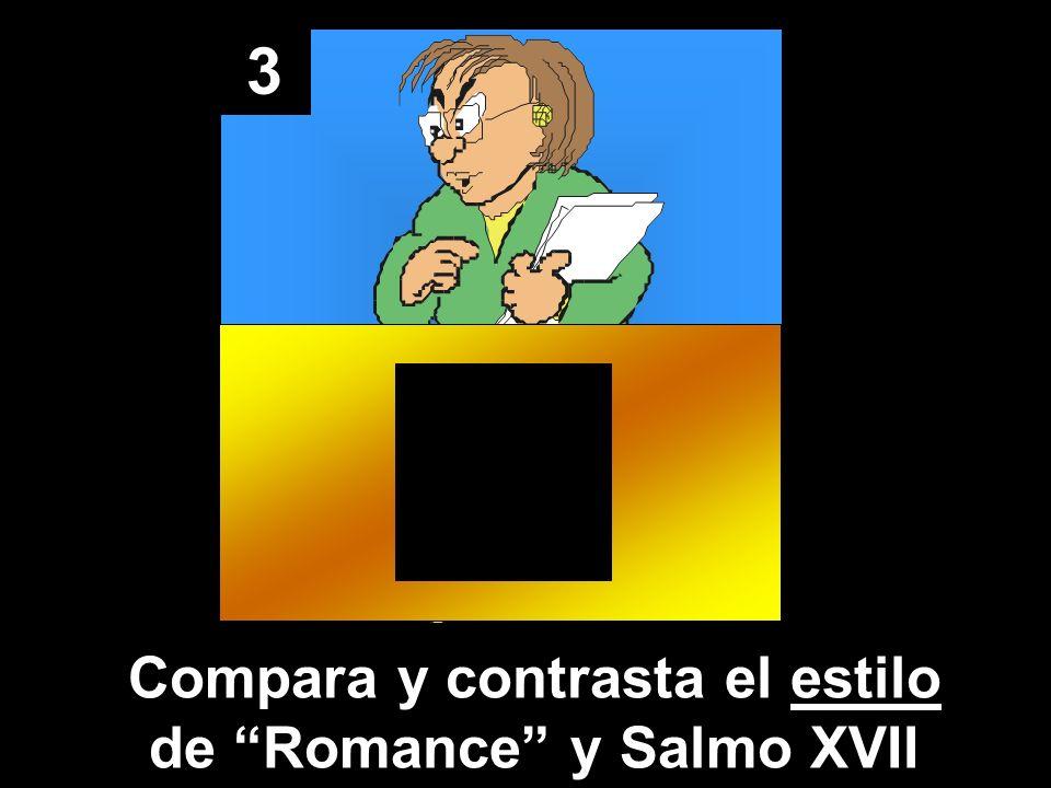 3 Compara y contrasta el estilo de Romance y Salmo XVII