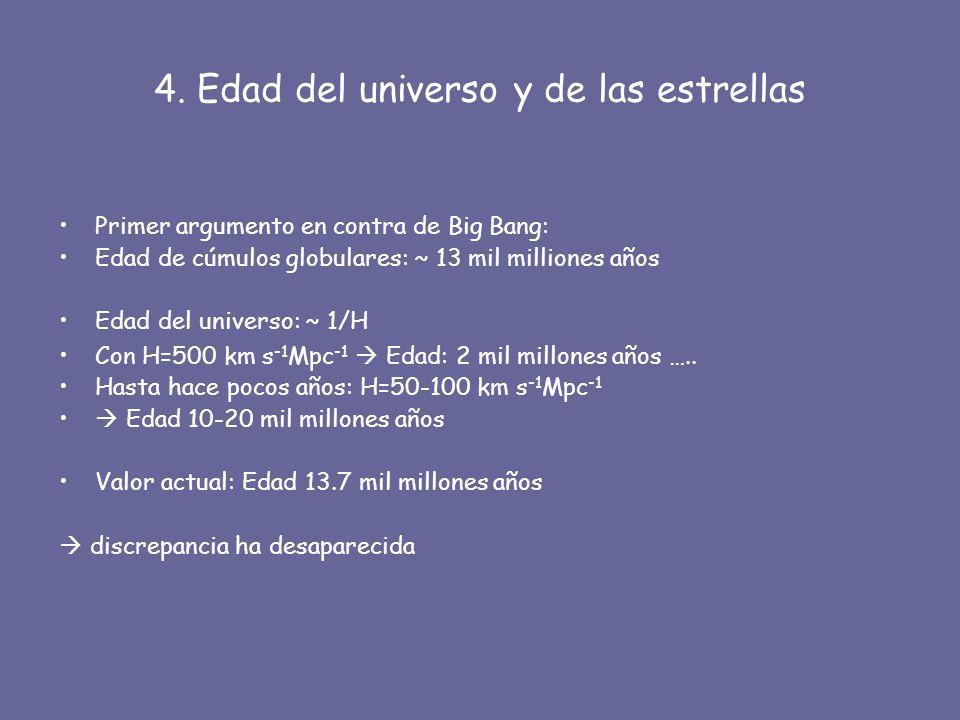 4. Edad del universo y de las estrellas Primer argumento en contra de Big Bang: Edad de cúmulos globulares: ~ 13 mil milliones años Edad del universo: