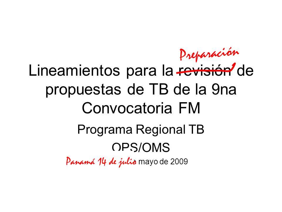 Lineamientos para la revisión de propuestas de TB de la 9na Convocatoria FM Programa Regional TB OPS/OMS Bogotá 4 de mayo de 2009 Preparación Panamá 14 de julio