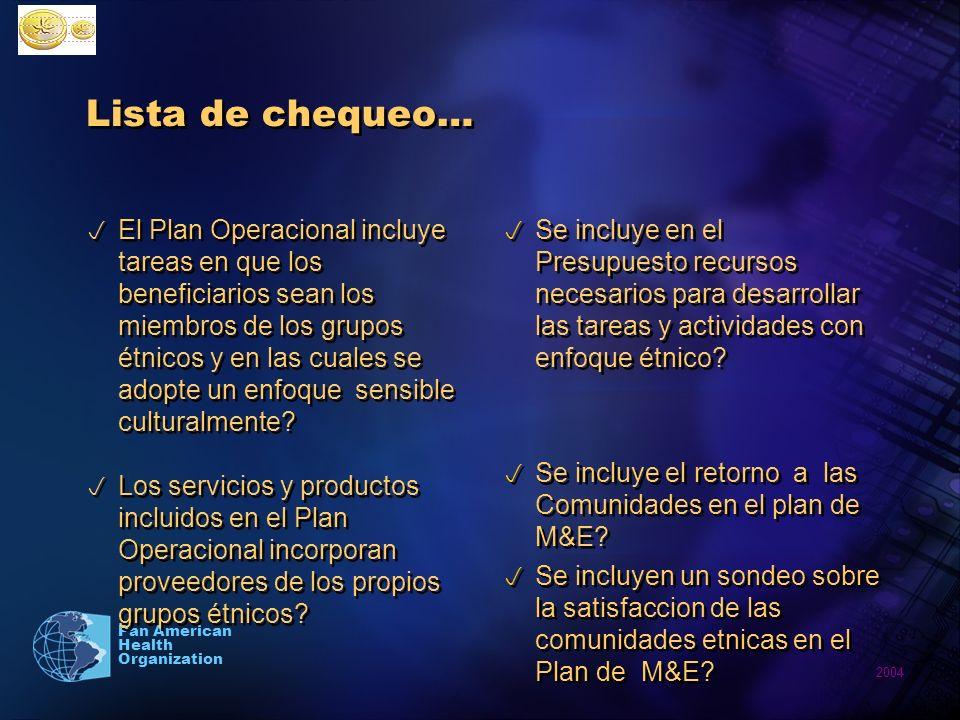 2004 Pan American Health Organization Lista de chequeo… El Plan Operacional incluye tareas en que los beneficiarios sean los miembros de los grupos ét