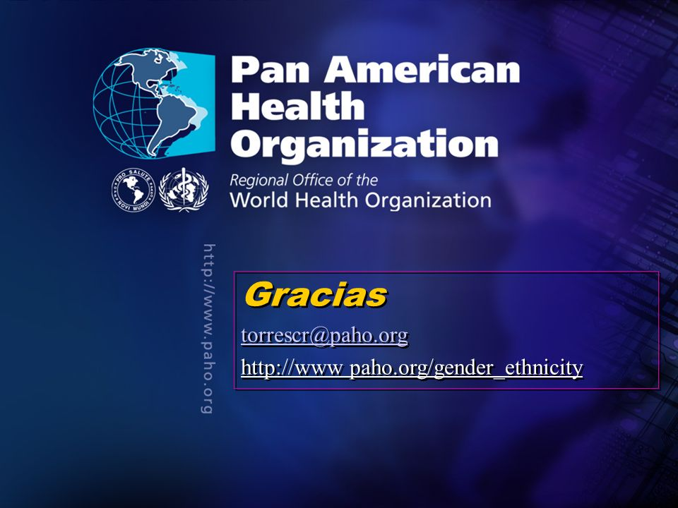 2004 Pan American Health Organization.... Gracias torrescr@paho.org http://www paho.org/gender_ethnicity Gracias torrescr@paho.org http://www paho.org