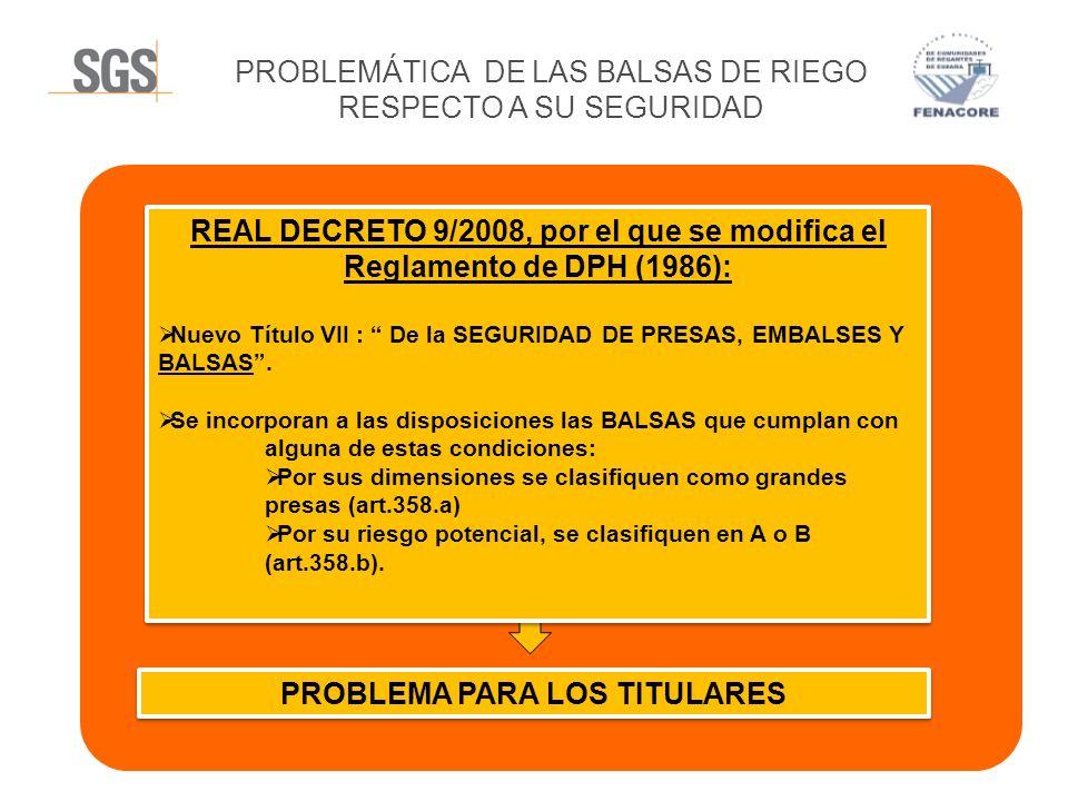 PROBLEMÁTICA DE LAS BALSAS DE RIEGO RESPECTO A SU SEGURIDAD CLASIFICACIÓN PRESAS Y EMBALSES (I) RD 9/2008 art.358 - Categorías a) SEGÚN SUS DIMENSIONES: GRAN PRESA b) SEGÚN SU RIESGO POTENCIAL DERIVADO DE UNA POSIBLE ROTURA O FUNCIONAMIENTO INCORRECTO : A: Afección grave a núcleos urbanos o servicios esenciales, o daños materiales o medioambientales muy importantes.