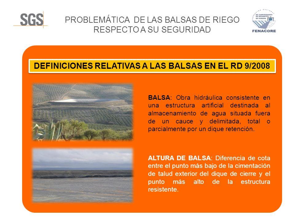 PROBLEMÁTICA DE LAS BALSAS DE RIEGO RESPECTO A SU SEGURIDAD DEFINICIONES RELATIVAS A LAS BALSAS EN EL RD 9/2008 BALSA: Obra hidráulica consistente en