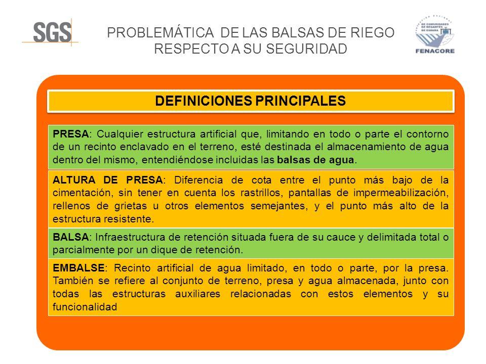 PROBLEMÁTICA DE LAS BALSAS DE RIEGO RESPECTO A SU SEGURIDAD DEFINICIONES PRINCIPALES PRESA: Cualquier estructura artificial que, limitando en todo o p