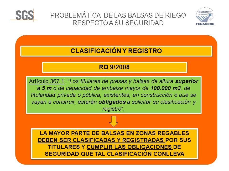 PROBLEMÁTICA DE LAS BALSAS DE RIEGO RESPECTO A SU SEGURIDAD CLASIFICACIÓN Y REGISTRO RD 9/2008 Artículo 367.1: Los titulares de presas y balsas de alt
