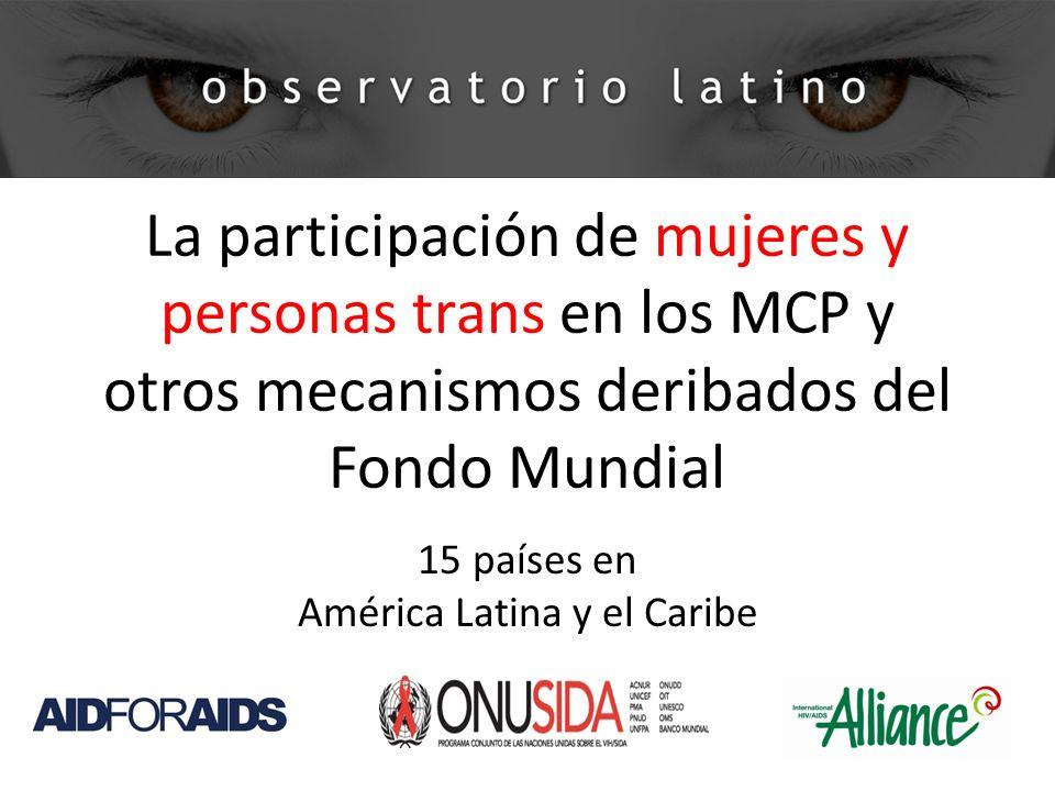 La participación de mujeres y personas trans en los MCP y otros mecanismos deribados del Fondo Mundial 15 países en América Latina y el Caribe