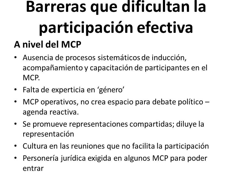 Barreras que dificultan la participación efectiva A nivel del MCP Ausencia de procesos sistemáticos de inducción, acompañamiento y capacitación de participantes en el MCP.