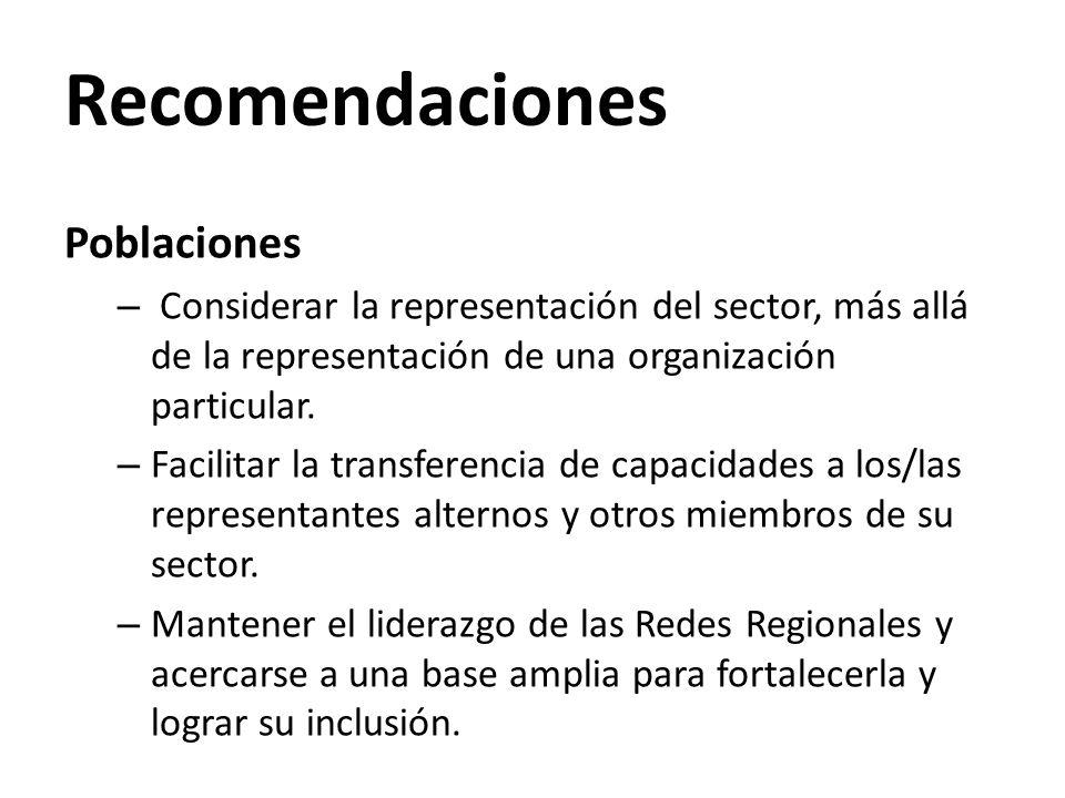 Recomendaciones Poblaciones – Considerar la representación del sector, más allá de la representación de una organización particular. – Facilitar la tr