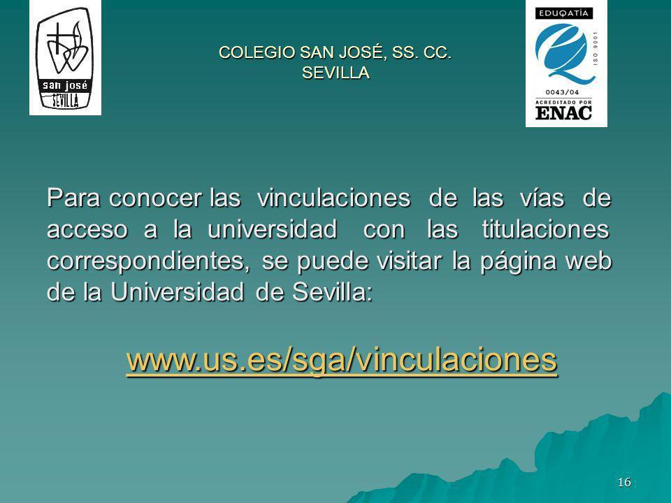 16 COLEGIO SAN JOSÉ, SS. CC. SEVILLA Para conocer las vinculaciones de las vías de acceso a la universidad con las titulaciones correspondientes, se p