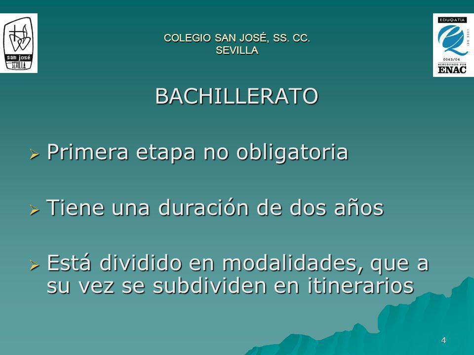 4 COLEGIO SAN JOSÉ, SS. CC. SEVILLA BACHILLERATO BACHILLERATO Primera etapa no obligatoria Primera etapa no obligatoria Tiene una duración de dos años