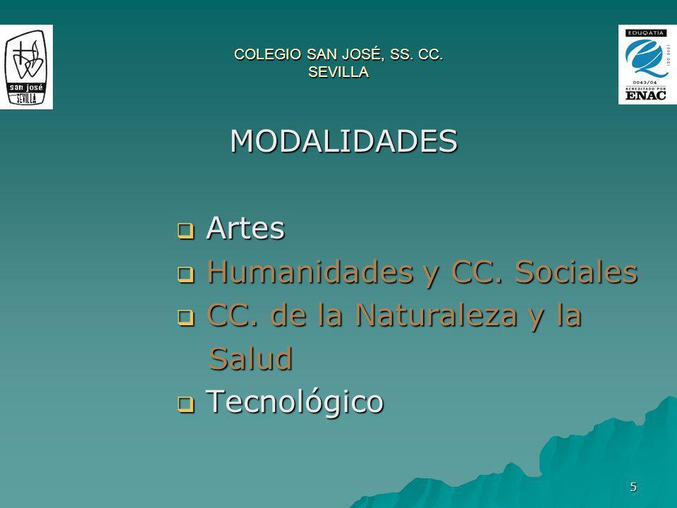 5 COLEGIO SAN JOSÉ, SS. CC. SEVILLA MODALIDADES MODALIDADES Artes Artes Humanidades y CC. Sociales Humanidades y CC. Sociales CC. de la Naturaleza y l