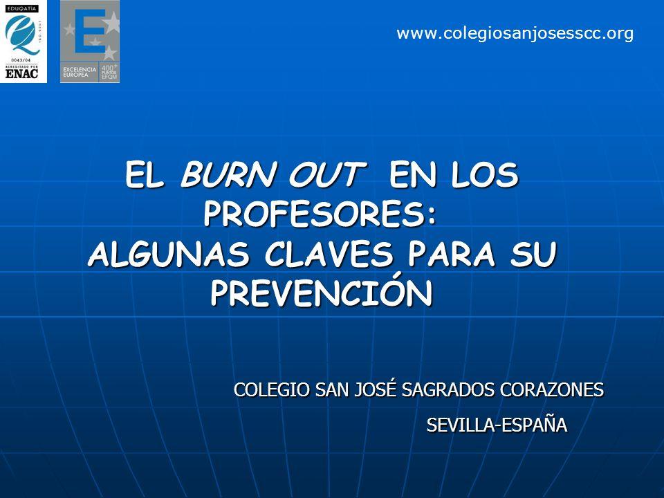 EL BURN OUT EN LOS PROFESORES: ALGUNAS CLAVES PARA SU PREVENCIÓN COLEGIO SAN JOSÉ SAGRADOS CORAZONES SEVILLA-ESPAÑA www.colegiosanjosesscc.org
