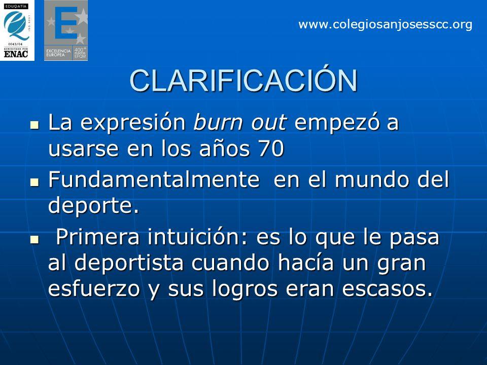 CLARIFICACIÓN La expresión burn out empezó a usarse en los años 70 La expresión burn out empezó a usarse en los años 70 Fundamentalmente en el mundo d