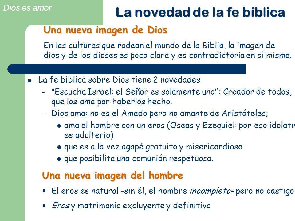 Dios es amor La novedad de la fe bíblica La fe bíblica sobre Dios tiene 2 novedades – Escucha Israel: el Señor es solamente uno: Creador de todos, que