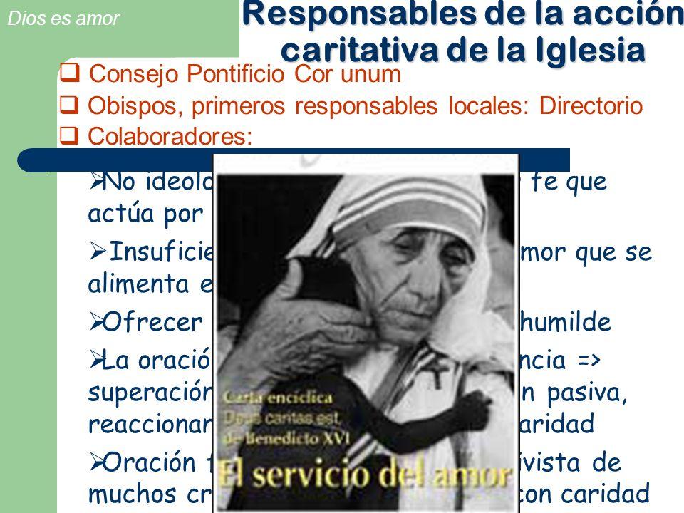 Dios es amor Consejo Pontificio Cor unum Obispos, primeros responsables locales: Directorio Colaboradores: Responsables de la acción caritativa de la
