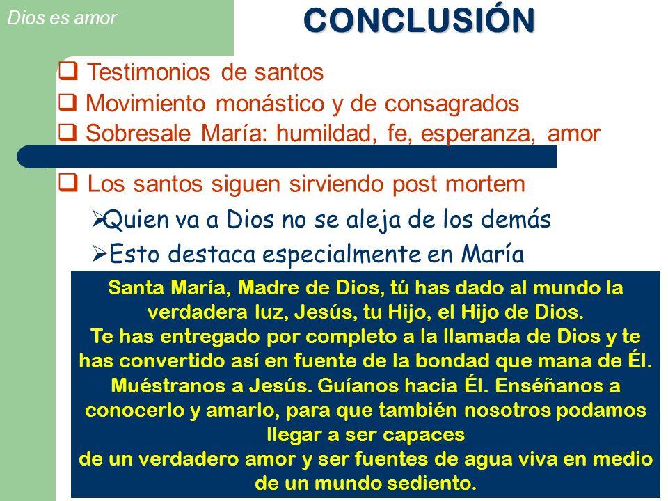 Dios es amor CONCLUSIÓN Los santos siguen sirviendo post mortem Quien va a Dios no se aleja de los demás Esto destaca especialmente en María Testimoni