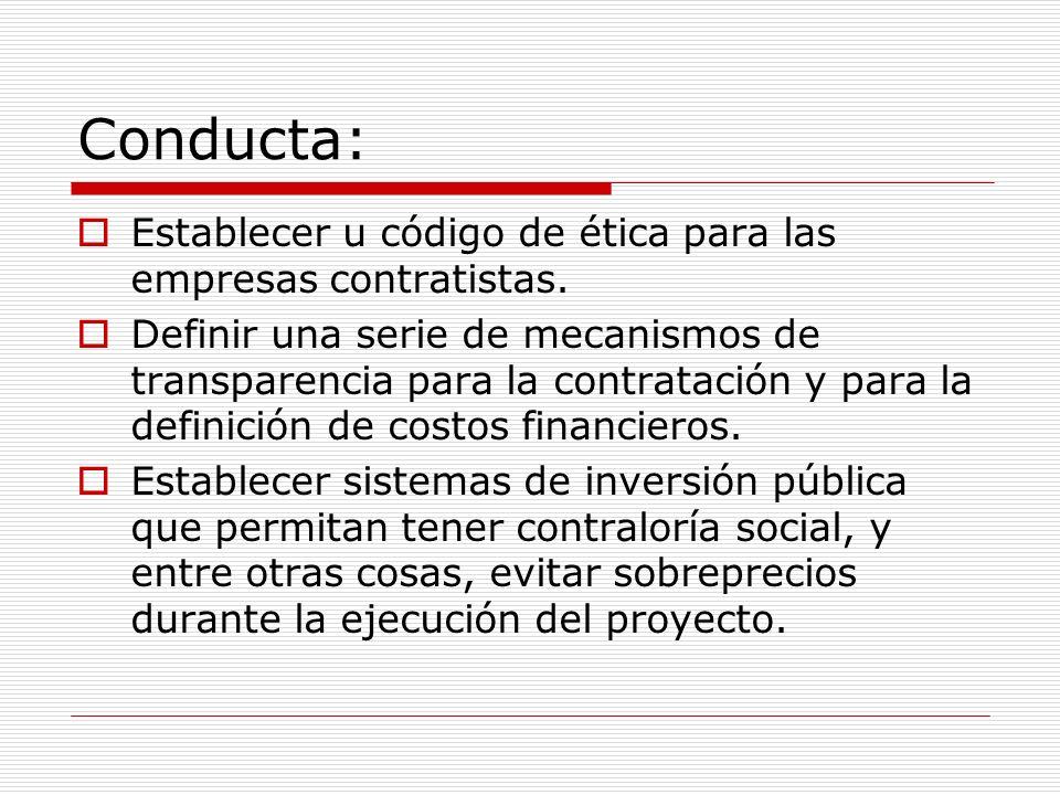 Conducta: Establecer u código de ética para las empresas contratistas. Definir una serie de mecanismos de transparencia para la contratación y para la