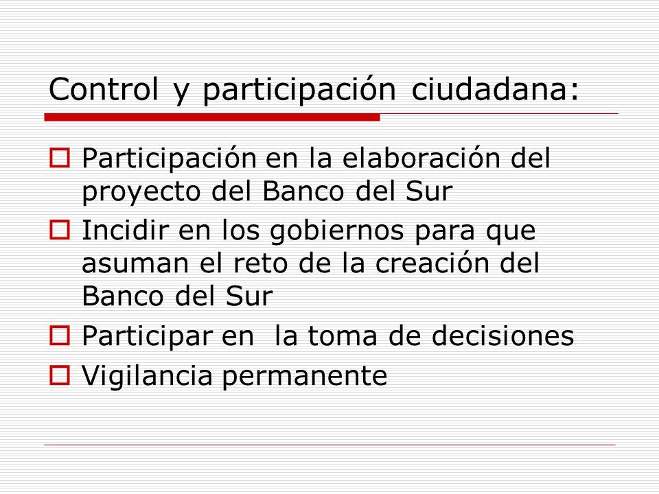 Control y participación ciudadana: Participación en la elaboración del proyecto del Banco del Sur Incidir en los gobiernos para que asuman el reto de la creación del Banco del Sur Participar en la toma de decisiones Vigilancia permanente