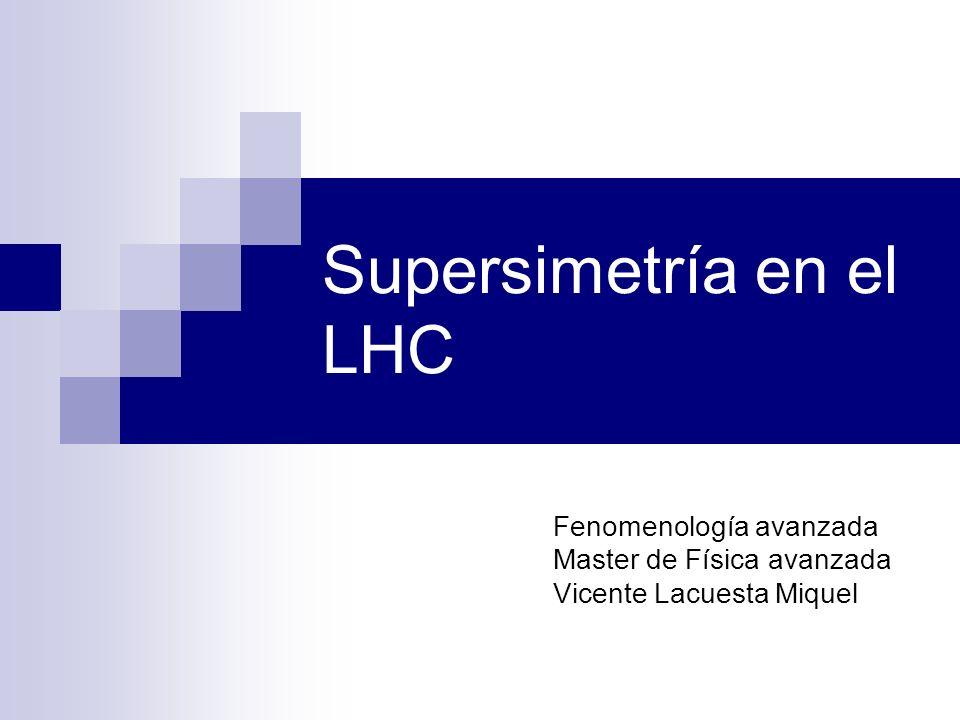 Supersimetría en el LHC Fenomenología avanzada Master de Física avanzada Vicente Lacuesta Miquel