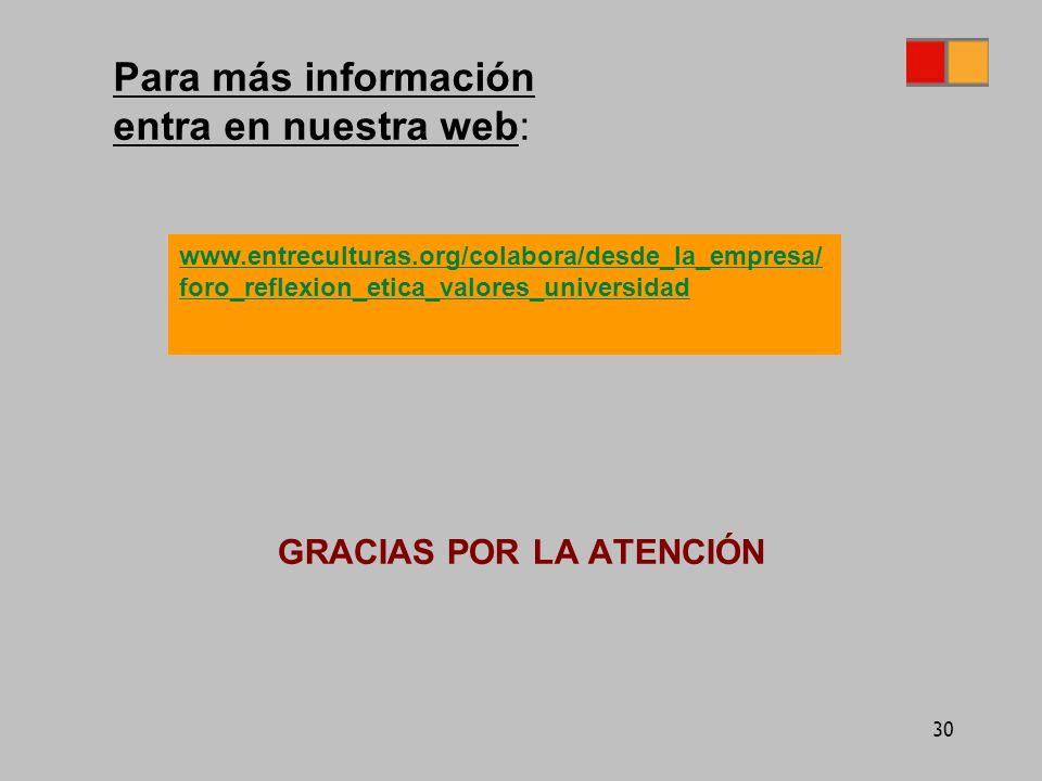 30 GRACIAS POR LA ATENCIÓN Para más información entra en nuestra web: www.entreculturas.org/colabora/desde_la_empresa/ foro_reflexion_etica_valores_universidad
