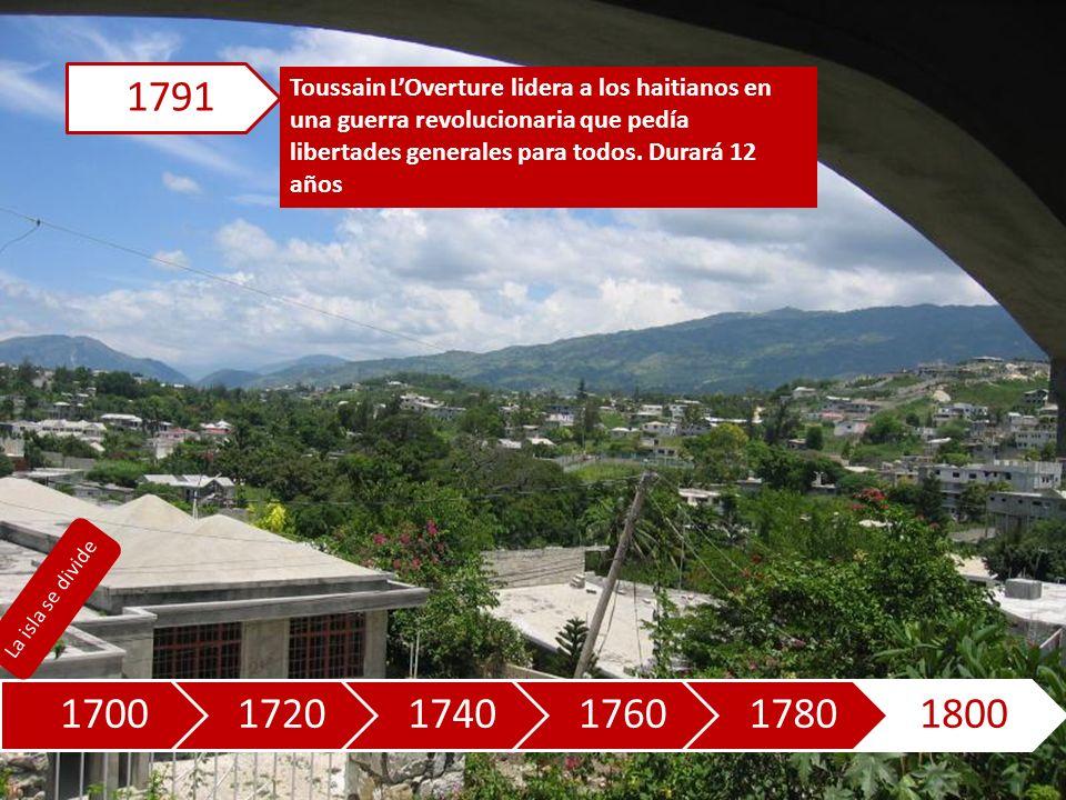 170017201740176017801800 Toussain LOverture lidera a los haitianos en una guerra revolucionaria que pedía libertades generales para todos.