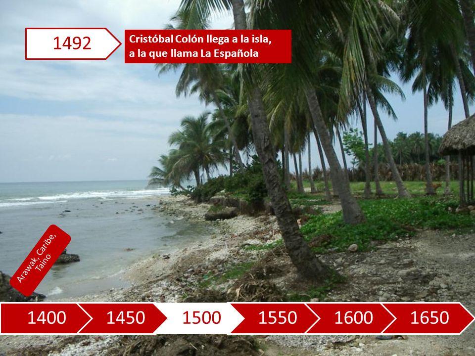 140014501500155016001650 Cristóbal Colón llega a la isla, a la que llama La Española 1492 Arawak, Caribe, Taino