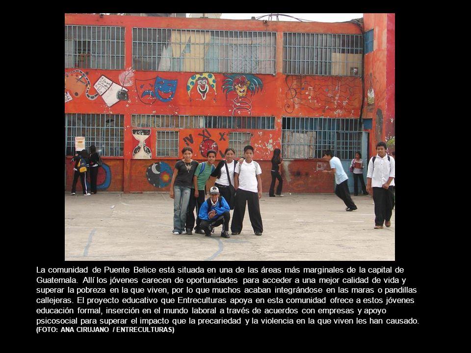 La comunidad de Puente Belice está situada en una de las áreas más marginales de la capital de Guatemala.
